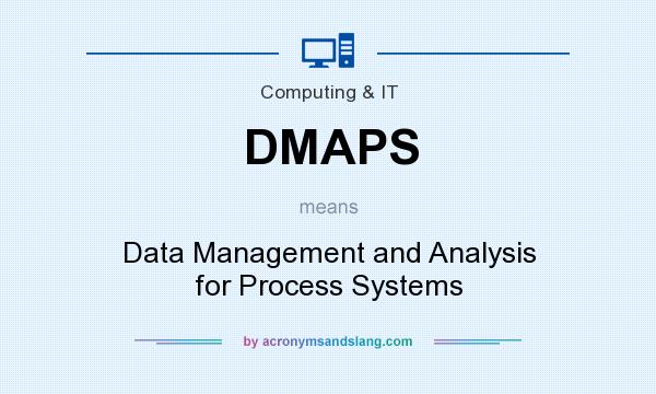 What does DMAPS mean? It stands for Data Management and Analysis for Process Systems
