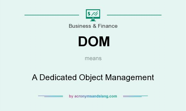 What does DOM mean? It stands for A Dedicated Object Management