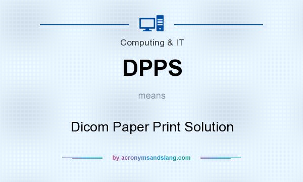 What does DPPS mean? It stands for Dicom Paper Print Solution