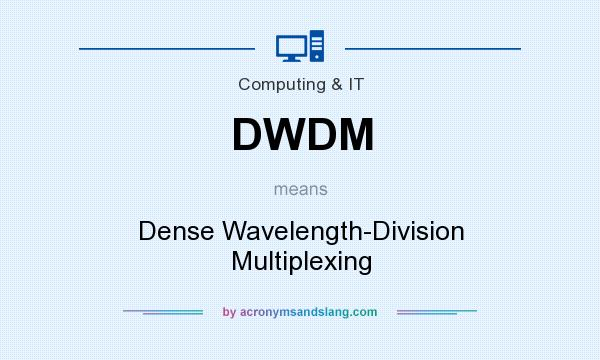 What does DWDM mean? It stands for Dense Wavelength-Division Multiplexing