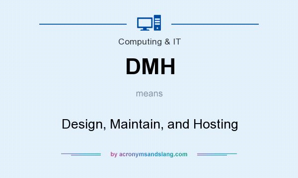 What does DMH mean? It stands for Design, Maintain, and Hosting