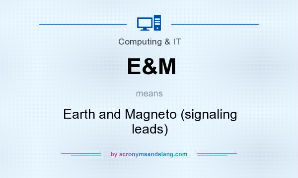 What does E&M mean? It stands for Earth and Magneto (signaling leads)