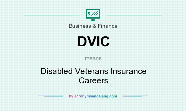 What does DVIC mean? It stands for Disabled Veterans Insurance Careers
