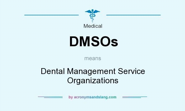 What does DMSOs mean? It stands for Dental Management Service Organizations