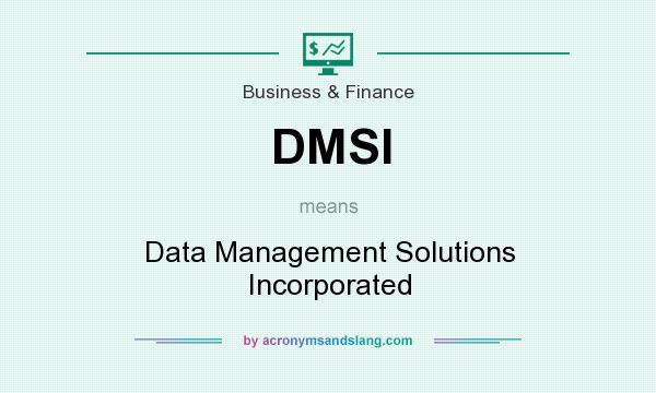 What does DMSI mean? It stands for Data Management Solutions Incorporated