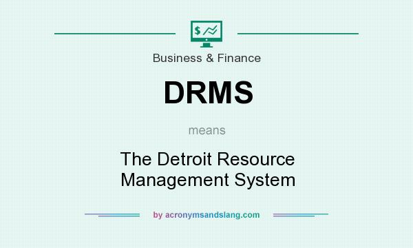What does DRMS mean? It stands for The Detroit Resource Management System