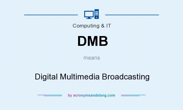 What does DMB mean? It stands for Digital Multimedia Broadcasting