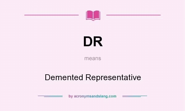 What does DR mean? It stands for Demented Representative