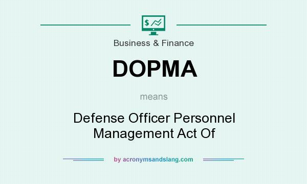What does DOPMA mean? It stands for Defense Officer Personnel Management Act Of
