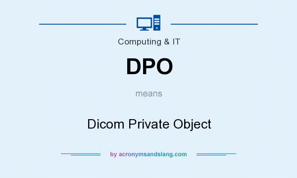 What does DPO mean? It stands for Dicom Private Object
