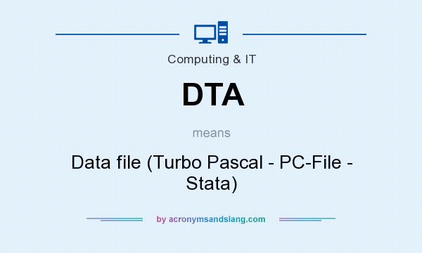 What does DTA mean? It stands for Data file (Turbo Pascal - PC-File - Stata)