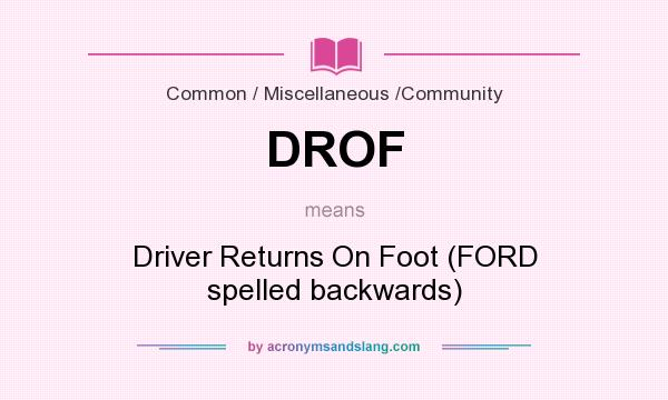 DROF - Driver Returns On Foot (FORD spelled backwards) in Common ...