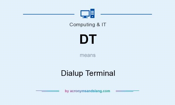What does DT mean? It stands for Dialup Terminal