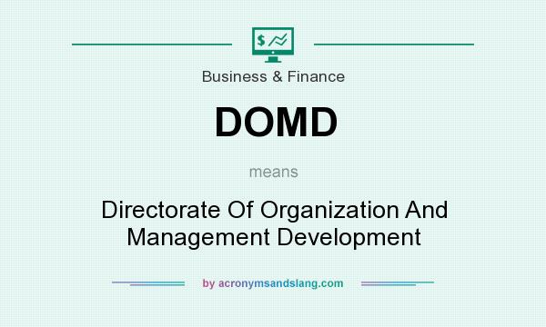 What does DOMD mean? It stands for Directorate Of Organization And Management Development