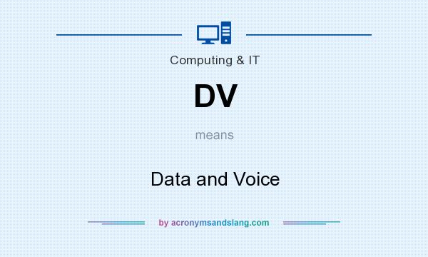 What does DV mean? It stands for Data and Voice