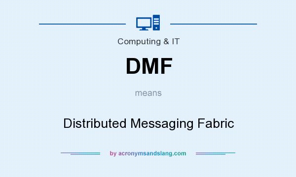 What does DMF mean? It stands for Distributed Messaging Fabric