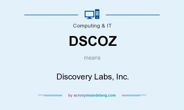 What does DSCOZ mean? It stands for Discovery Labs, Inc.