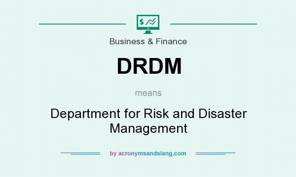 What does DRDM mean? It stands for Department for Risk and Disaster Management