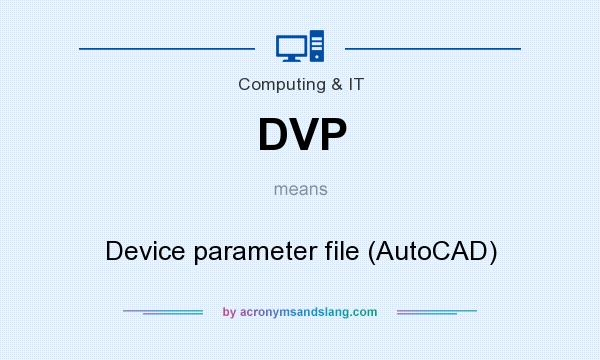 What does DVP mean? It stands for Device parameter file (AutoCAD)