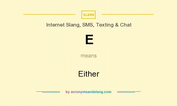 What does E mean? It stands for Either