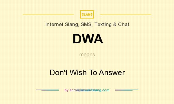 What does DWA mean? It stands for Don`t Wish To Answer