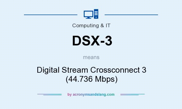 What does DSX-3 mean? It stands for Digital Stream Crossconnect 3 (44.736 Mbps)