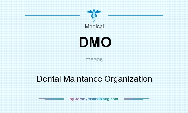 What does DMO mean? It stands for Dental Maintance Organization