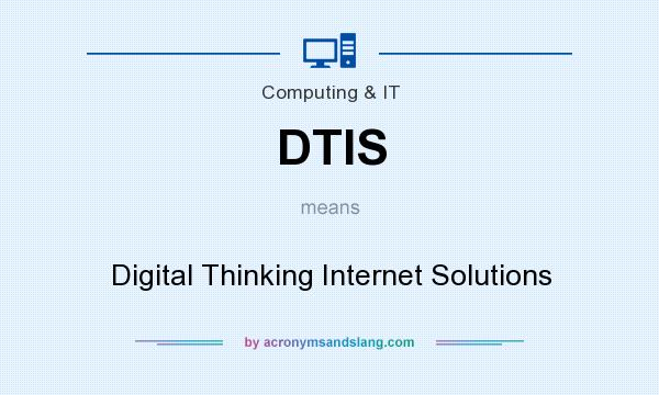 What does DTIS mean? It stands for Digital Thinking Internet Solutions