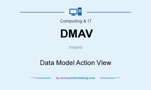 What does DMAV mean? It stands for Data Model Action View