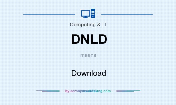 What does DNLD mean? It stands for Download
