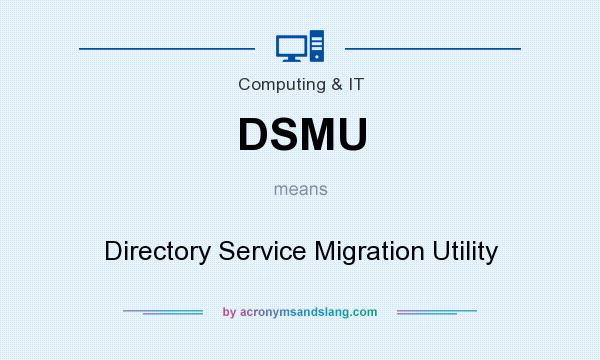 What does DSMU mean? It stands for Directory Service Migration Utility