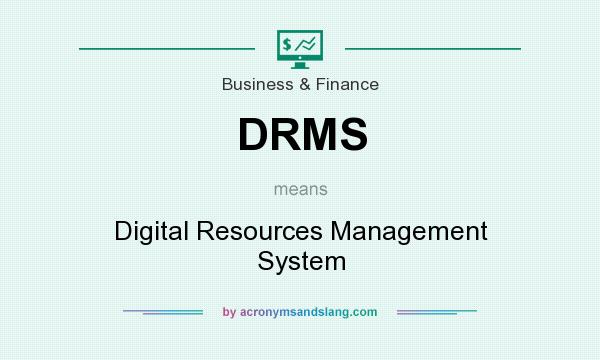 What does DRMS mean? It stands for Digital Resources Management System