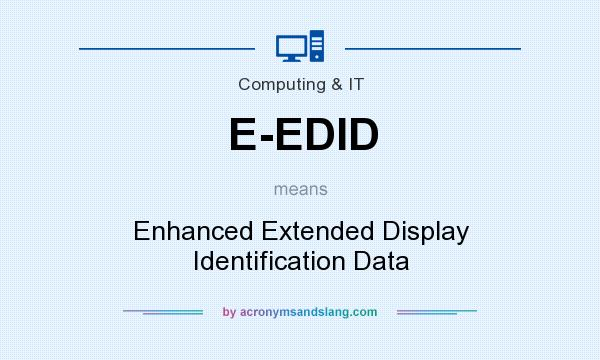 What does E-EDID mean? It stands for Enhanced Extended Display Identification Data