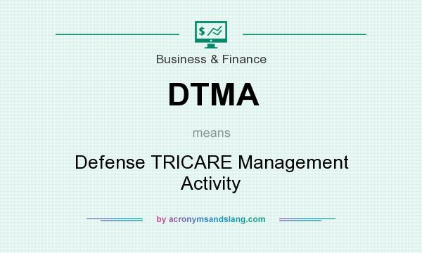 What does DTMA mean? It stands for Defense TRICARE Management Activity
