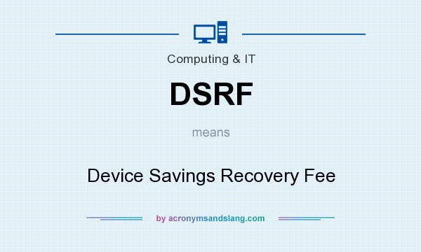 What does DSRF mean? It stands for Device Savings Recovery Fee