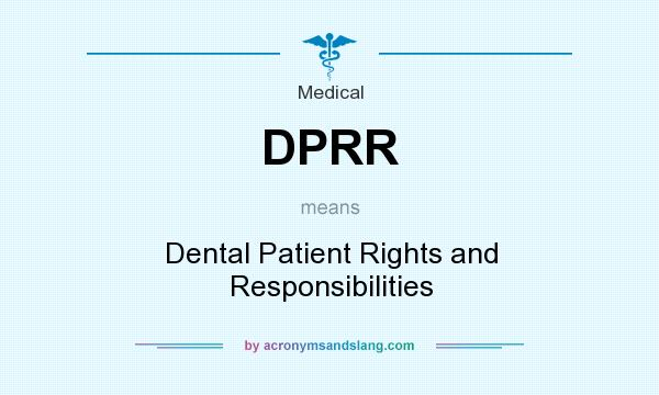 What does DPRR mean? It stands for Dental Patient Rights and Responsibilities