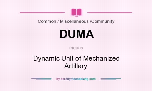 What does DUMA mean? It stands for Dynamic Unit of Mechanized Artillery