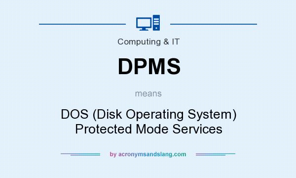 What does DPMS mean? It stands for DOS (Disk Operating System) Protected Mode Services