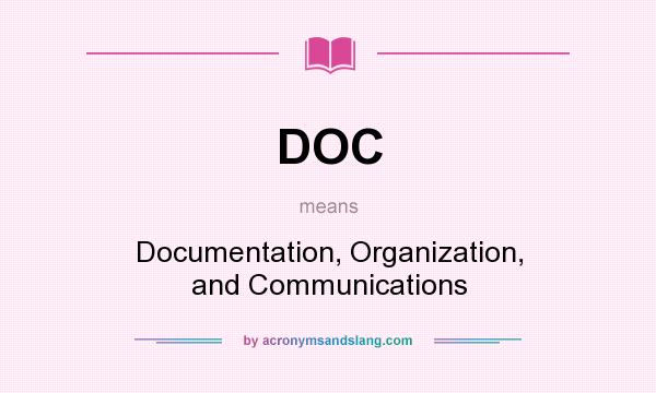 What does DOC mean? It stands for Documentation, Organization, and Communications