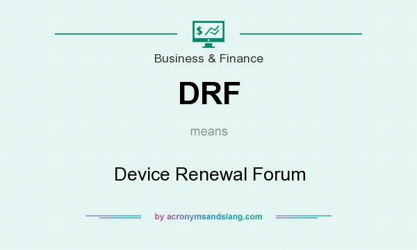 What does DRF mean? It stands for Device Renewal Forum
