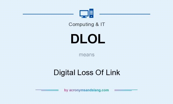 What does DLOL mean? It stands for Digital Loss Of Link