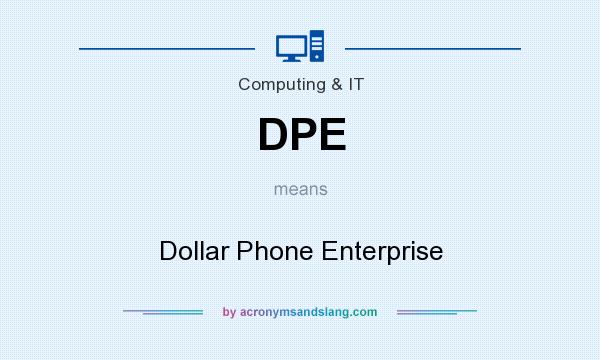 What does DPE mean? It stands for Dollar Phone Enterprise