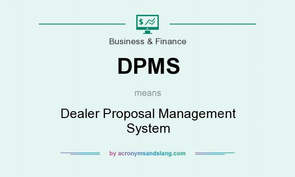 What does DPMS mean? It stands for Dealer Proposal Management System