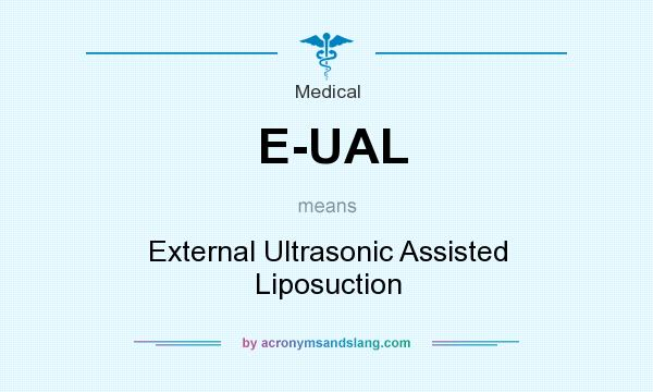 What does E-UAL mean? It stands for External Ultrasonic Assisted Liposuction