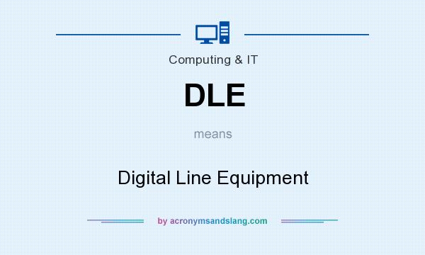 What does DLE mean? It stands for Digital Line Equipment