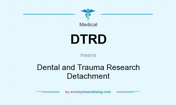 What does DTRD mean? It stands for Dental and Trauma Research Detachment