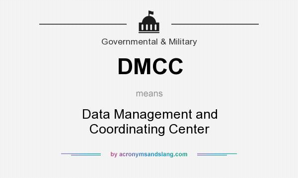 What does DMCC mean? It stands for Data Management and Coordinating Center