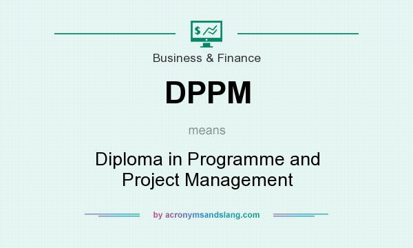 What does DPPM mean? It stands for Diploma in Programme and Project Management