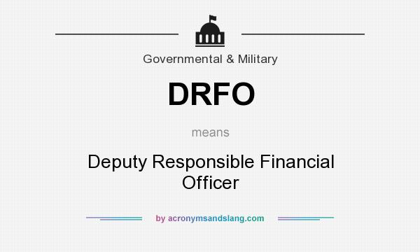 What does DRFO mean? It stands for Deputy Responsible Financial Officer