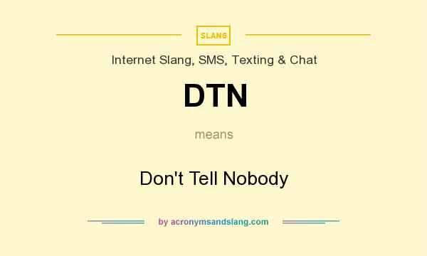 What does DTN mean? It stands for Don`t Tell Nobody